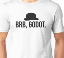 BRB, Godot. Unisex T-Shirt