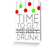 Time to get drunk Greeting Card