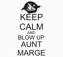 KEEP CALM AND BLOW UP AUNT MARGE by VanPerriStudios