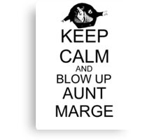 KEEP CALM AND BLOW UP AUNT MARGE Canvas Print