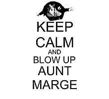 KEEP CALM AND BLOW UP AUNT MARGE Photographic Print