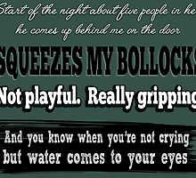 Squeezes my bollocks. by Lonely Two-Legged Creatures