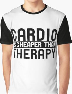cardio is cheaper than therapy Graphic T-Shirt