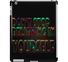 Don't stop believing in yourself  iPad Case/Skin