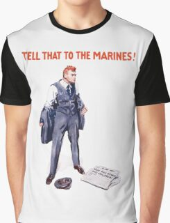 Tell That To The Marines Graphic T-Shirt