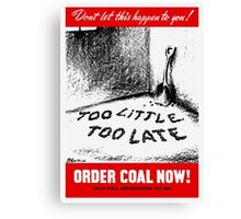 Too Little Too Late! Order Coal Now! WWII Canvas Print
