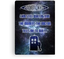 Ruuuuuuuuuuuuuun! Doctor Who  Canvas Print