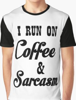 I RUN ON COFFEE AND SARCASM Graphic T-Shirt