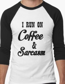 I RUN ON COFFEE AND SARCASM Men's Baseball ¾ T-Shirt