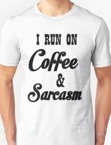 I RUN ON COFFEE AND SARCASM T-Shirt