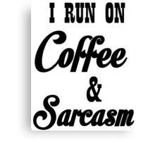 I RUN ON COFFEE AND SARCASM Canvas Print