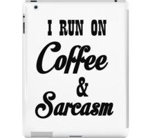 I RUN ON COFFEE AND SARCASM iPad Case/Skin