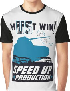 Must Win! Speed Up Production -- WWII Poster Graphic T-Shirt