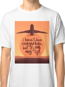 I Haven't Been Everywhere Quote Classic T-Shirt