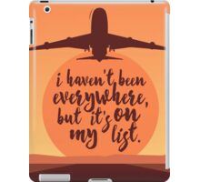 I Haven't Been Everywhere Quote iPad Case/Skin