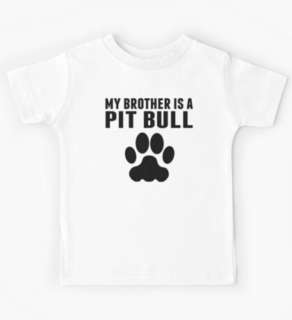 My Brother Is A Pit Bull Kids Tee