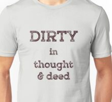 Dirty in Thought & Deed Unisex T-Shirt