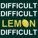 'Difficult, Difficult, Lemon, Difficult' by Paul James Farr