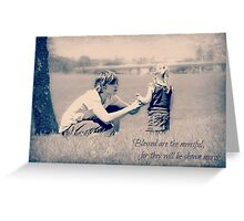 ~ Blessed are the Merciful ~ Greeting Card