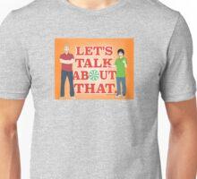 Lets talk about that. Unisex T-Shirt