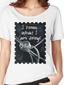 I Know What I Am Doing  Women's Relaxed Fit T-Shirt