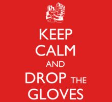 Keep Calm and Drop the Gloves by gmannoart