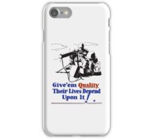Give 'em Quality Their Lives Depend On It iPhone Case/Skin