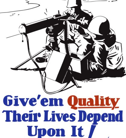 Give 'em Quality Their Lives Depend On It Sticker