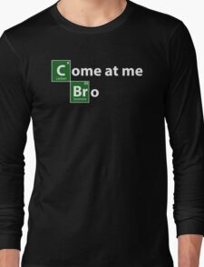 Breaking Bad come at me bro Long Sleeve T-Shirt