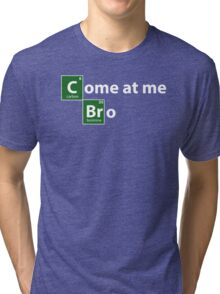 Breaking Bad come at me bro Tri-blend T-Shirt