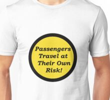 Passengers Travel at Their Own Risk Unisex T-Shirt