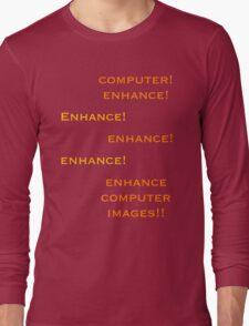 Computer, Enhance!  Long Sleeve T-Shirt