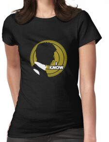 I Know... Womens Fitted T-Shirt