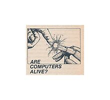 Are computers alive? Photographic Print