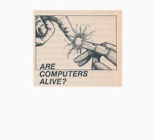 Are computers alive? Unisex T-Shirt