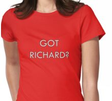 Got Richard? Womens Fitted T-Shirt