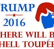 Trump 2016 - There will be hell toupee by mightyawesome