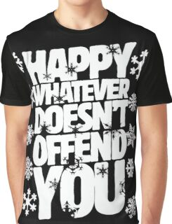 Happy whatever doesn't offend you funny holiday offensive humor Graphic T-Shirt