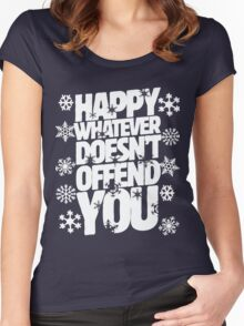 Happy whatever doesn't offend you funny holiday offensive humor Women's Fitted Scoop T-Shirt