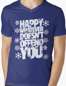 Happy whatever doesn't offend you funny holiday offensive humor Mens V-Neck T-Shirt