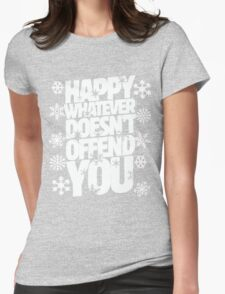 Happy whatever doesn't offend you funny holiday offensive humor T-Shirt