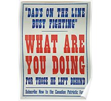 Dads on the line busy fighting What are you doing for those he left behind Subscribe now to the Canadian Patriotic Fund Poster