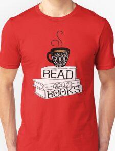Drink Good Coffee, Read Good Books T-Shirt