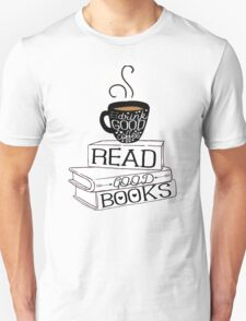 Drink Good Coffee, Read Good Books T-Shirt