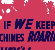 If We Keep Machines Roaring -- WWII Poster Sticker