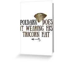 Poldark does it in a tricorn hat Greeting Card