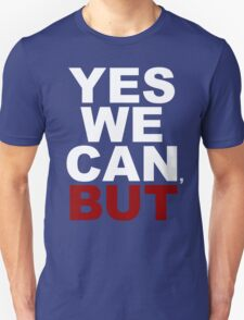 YES WE CAN, BUT T-Shirt