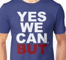 YES WE CAN, BUT Unisex T-Shirt