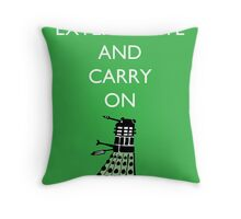 Exterminate and Carry On - Green Throw Pillow