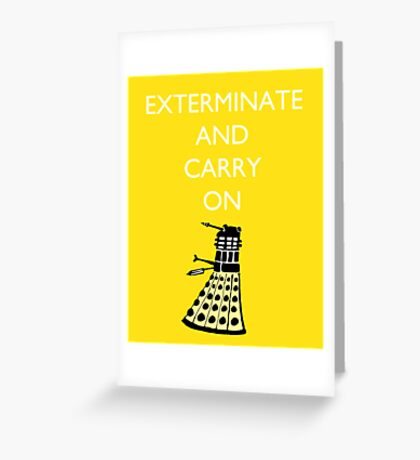 Exterminate and Carry On - Yellow Greeting Card